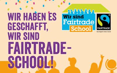 Wir haben es geschafft – wir sind Fairtrade School!